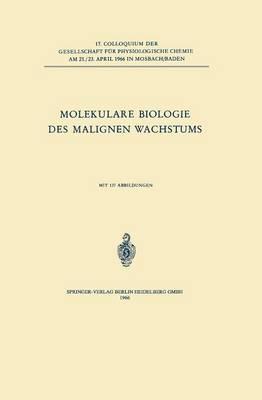 Molekulare Biologie Des Malignen Wachstums - Colloquium Der Gesellschaft Fa1/4r Biologische Chemie in Mos 17 (Paperback)