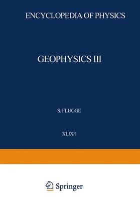 Geophysics III / Geophysik III: Part I / Teil I - Handbuch der Physik / Encyclopedia of Physics 10 / 49 / 1 (Hardback)