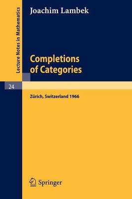Completions of Categories: Seminar Lectures Given 1966 in Zurich - Lecture Notes in Mathematics 24 (Paperback)