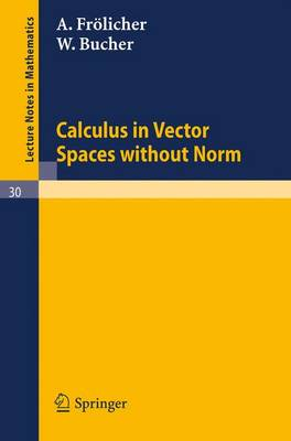 Calculus in Vector Spaces without Norm - Lecture Notes in Mathematics 30 (Paperback)