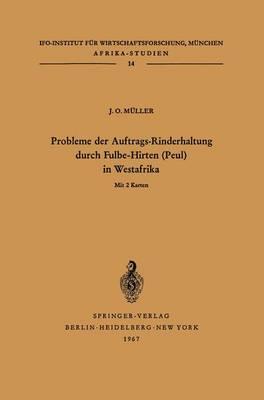 Probleme der Auftrags-Rinderhaltung durch Fulbe-Hirten (Peul) in Westafrika - Afrika-Studien 14 (Paperback)
