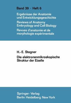 Die Elektronenmikroskopische Struktur der Eizelle - Advances in Anatomy, Embryology and Cell Biology 39/6 (Paperback)