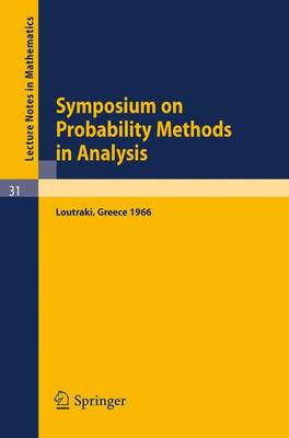 Symposium on Probability Methods in Analysis: Lectures Delivered at a Symposium at Loutraki, Greece, 22.5. - 4.6.66 - Lecture Notes in Mathematics No. 31 (Paperback)