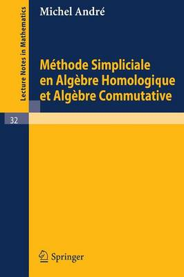 Methode Simpliciale En Algebre Homologigue Et Algebre Commutative - Lecture Notes in Mathematics 32 (Paperback)