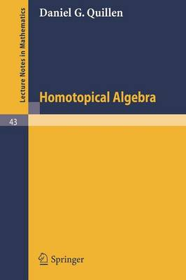 Homotopical Algebra - Lecture Notes in Mathematics 43 (Paperback)