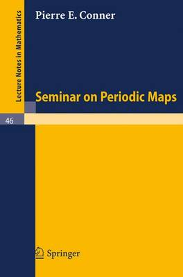 Seminar on Periodic Maps - Lecture Notes in Mathematics 46 (Paperback)