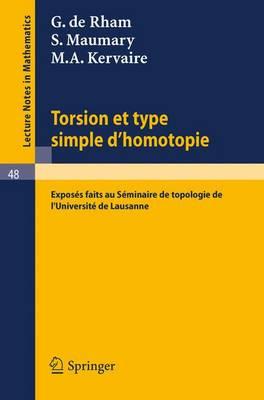 Torsion Et Type Simple D'Homotopie: Exposes Faits Au Seminaire de Topologie de Luniversite de Lausanne - Lecture Notes in Mathematics 48 (Paperback)