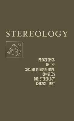 Stereology: Proceedings of the Second International Congress for STEREOLOGY, Chicago-April 8-13, 1967 (Paperback)