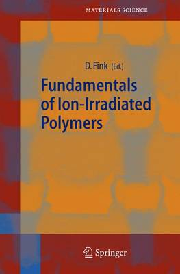 Fundamentals of Ion-Irradiated Polymers - Springer Series in Materials Science 63 (Hardback)