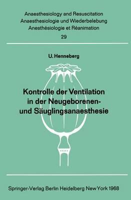 Kontrolle der Ventilation in der Neugeborenen- und Sauglingsanaesthesie - Anaesthesiologie und Intensivmedizin / Anaesthesiology and Intensive Care Medicine 29 (Paperback)