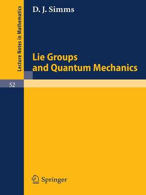 Lie Groups and Quantum Mechanics - Lecture Notes in Mathematics 52 (Paperback)