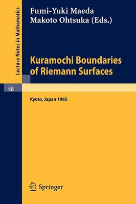 Kuramochi Boundaries of Riemann Surfaces: A Symposium held at the Research Institute for Mathematical Sciences, Kyoto University, October 1965 - Lecture Notes in Mathematics 58 (Paperback)