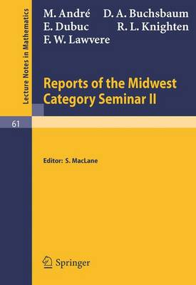 Reports of the Midwest Category Seminar II - Lecture Notes in Mathematics 61 (Paperback)