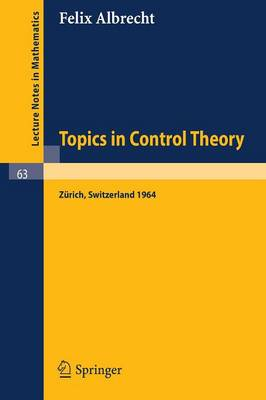 Topics in Control Theory: A Seminar Given at the Forschungsinstitut fur Mathematik, ETH in Zurich 1964 - Lecture Notes in Mathematics 63 (Paperback)