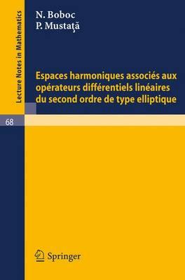 Espaces Harmoniques Associes Aux Operateurs Differentiels Lineaires Du Second Ordre de Type Elliptique - Lecture Notes in Mathematics 68 (Paperback)