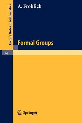 Formal Groups - Lecture Notes in Mathematics 74 (Paperback)