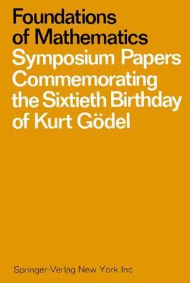 Foundations of Mathematics: Symposium Papers Commemorating the Sixtieth Birthday of Kurt Godel (Hardback)