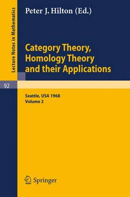 Category Theory, Homology Theory and Their Applications. Proceedings of the Conference Held at the Seattle Research Center of the Battelle Memorial Institute, June 24 - July 19, 1968: Volume 2 - Lecture Notes in Mathematics 92 (Paperback)