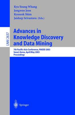 Advances in Knowledge Discovery and Data Mining: 7th Pacific-Asia Conference, PAKDD 2003. Seoul, Korea, April 30 - May 2, 2003, Proceedings - Lecture Notes in Artificial Intelligence 2637 (Paperback)