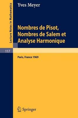 Nombres de Pisot, Nombres de Salem Et Analyse Harmonique: Cours Peccot Donne Au College de France En Avril-Mai 1969 - Lecture Notes in Mathematics 117 (Paperback)