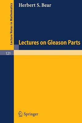 Lectures on Gleason Parts - Lecture Notes in Mathematics 121 (Paperback)