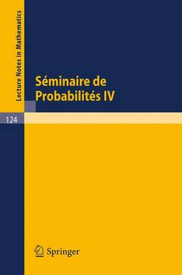 Seminaire de Probabilites IV: Universite de Strasbourg. 1970 - Lecture Notes in Mathematics 124 (Paperback)
