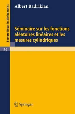 Seminaire Sur Les Fonctions Aleatoires Lineaires Et Les Mesures Cylindriques - Lecture Notes in Mathematics 139 (Paperback)
