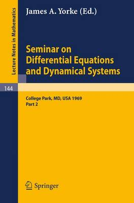 Seminar on Differential Equations and Dynamical Systems: Part 2: Seminar Lectures at the University of Maryland 1969 - Lecture Notes in Mathematics 144 (Paperback)