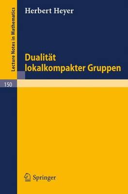 Dualitat Lokalkompakter Gruppen - Lecture Notes in Mathematics 150 (Paperback)