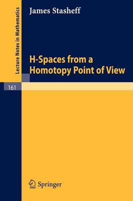 H-Spaces from a Homotopy Point of View - Lecture Notes in Mathematics 161 (Paperback)