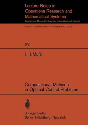 Computational Methods in Optimal Control Problems - Lecture Notes in Economics and Mathematical Systems 27 (Paperback)