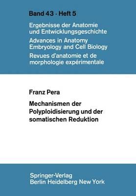 Mechanismen der Polyploidisierung und der Somatischen Reduktion - Advances in Anatomy, Embryology and Cell Biology 43/5 (Paperback)
