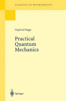 Practical Quantum Mechanics - Grundlehren der Mathematischen Wissenschaften 177 (Hardback)