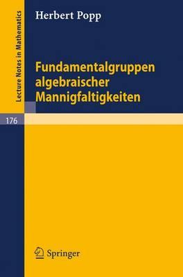 Fundamentalgruppen Algebraischer Mannigfaltigkeiten - Lecture Notes in Mathematics 176 (Paperback)