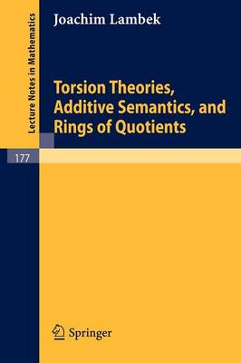Torsion Theories, Additive Semantics, and Rings of Quotients - Lecture Notes in Mathematics 177 (Paperback)