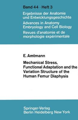 Mechanical Stress, Functional Adaptation and the Variation Structure of the Human Femur Diaphysis - Advances in Anatomy, Embryology and Cell Biology 44/3 (Paperback)