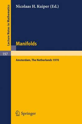 Manifolds - Amsterdam 1970: Proceedings of the Nuffic Summer School on Manifolds Amsterdam, August 17 - 29, 1970 - Lecture Notes in Mathematics 197 (Paperback)
