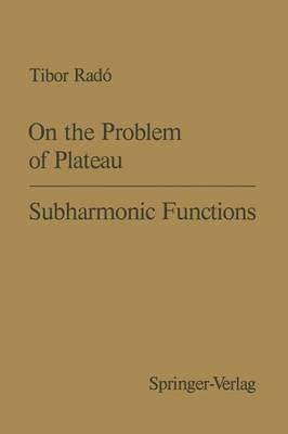 On the Problem of Plateau / Subharmonic Functions - Ergebnisse der Mathematik und Ihrer Grenzgebiete. 1. Folge 2 (Paperback)