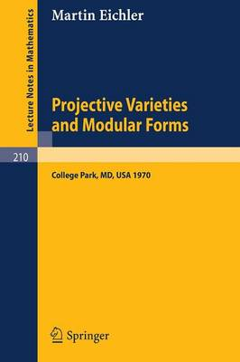 Projective Varieties and Modular Forms: Course Given at the University of Maryland, Spring 1970 - Lecture Notes in Mathematics 210 (Paperback)
