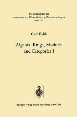 Algebra: Rings, Modules and Categories I - Grundlehren der Mathematischen Wissenschaften 190 (Hardback)