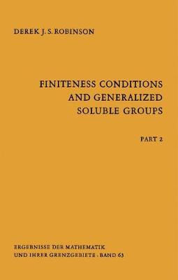 Finiteness Conditions and Generalized Soluble Groups: Part 2 - Ergebnisse der Mathematik und ihrer Grenzgebiete. 2. Folge 63 (Hardback)