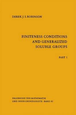 Finiteness Conditions and Generalized Soluble Groups: Part 1 - Ergebnisse der Mathematik und ihrer Grenzgebiete. 2. Folge 62 (Hardback)