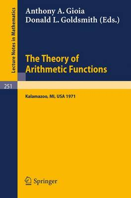 The Theory of Arithmetic Functions: Proceedings of the Conference at Western Michigan University, April 29 - May 1, 1971 - Lecture Notes in Mathematics 251 (Paperback)