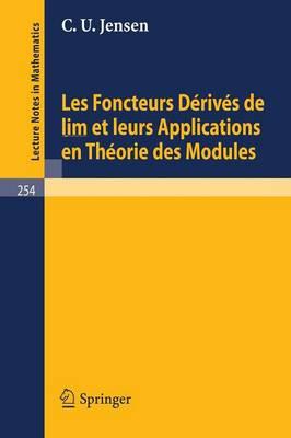 Les Foncteurs Derives de Lim Et Leurs Applications En Theorie Des Modules - Lecture Notes in Mathematics 254 (Paperback)