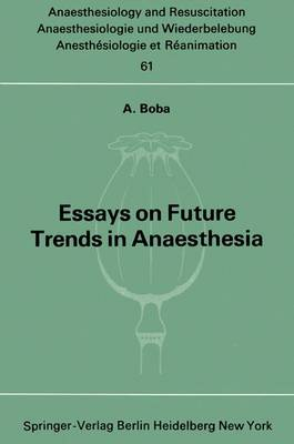 Essays on Future Trends in Anaesthesia - Anaesthesiologie und Intensivmedizin   Anaesthesiology and Intensive Care Medicine 61 (Paperback)