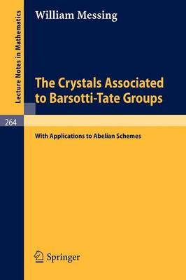 The Crystals Associated to Barsotti-Tate Groups: With Applications to Abelian Schemes - Lecture Notes in Mathematics 264 (Paperback)