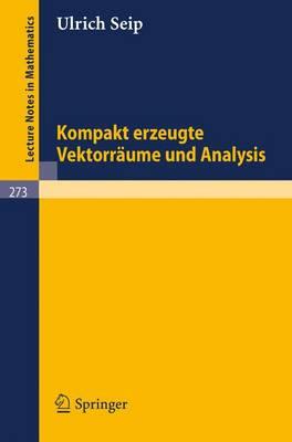 Kompakt Erzeugte Vektorraume Und Analysis - Lecture Notes in Mathematics 273 (Paperback)