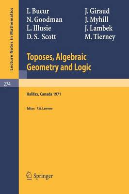 Toposes, Algebraic Geometry and Logic: Dalhousie University, Halifax, January 16-19, 1971 - Lecture Notes in Mathematics 274 (Paperback)