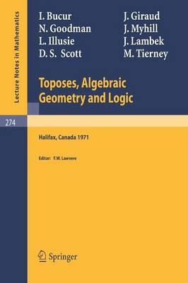 Toposes, Algebraic Geometry and Logic: Dalhousie University, Halifax, January 16-19, 1971 - Lecture Notes in Mathematics 274 (Paperback)