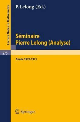 S Minaire Pierre Lelong (Analyse). Ann E 1970 - 1971: Institut Henri Poincar , Paris/France - Lecture Notes in Mathematics 275 (Paperback)